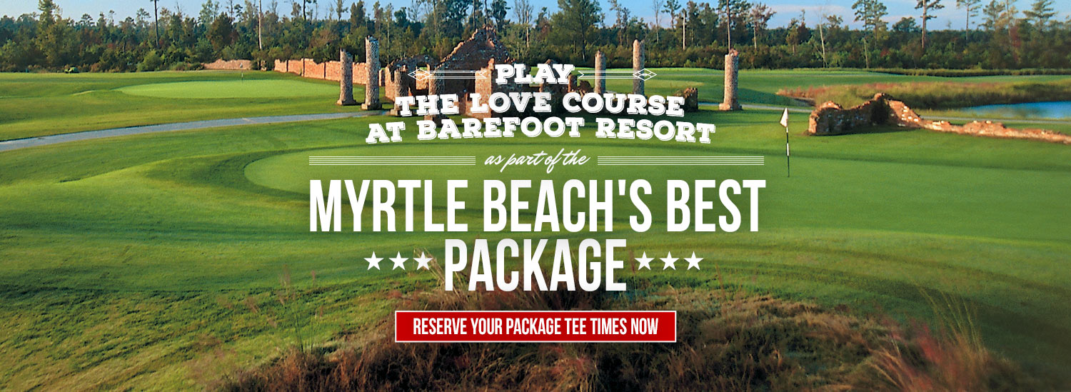 barefoot resort love myrtle beach golf packagers