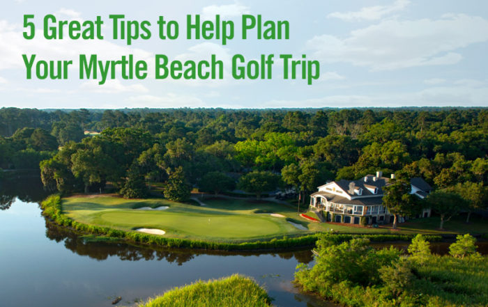 5 tips to help plan your Myrtle Beach golf trip