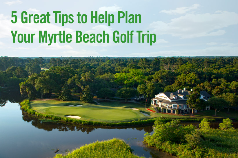 5 tips to help plan your Myrtle Beach golf trip